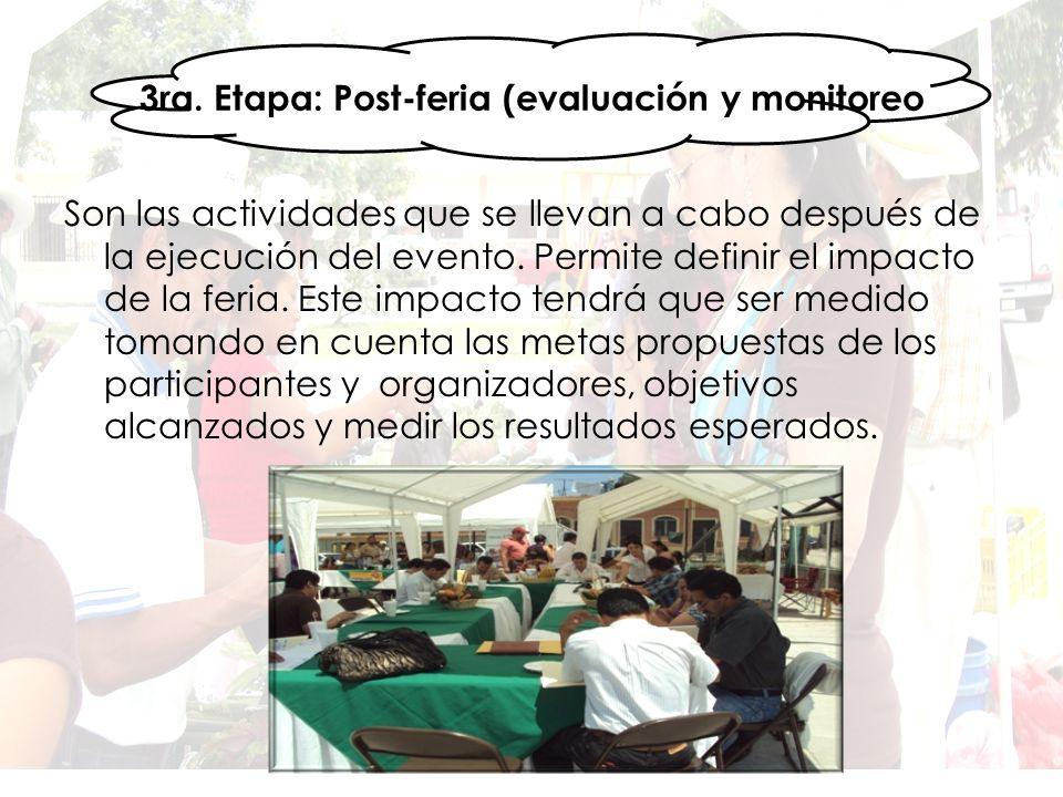 3ra. Etapa: Post-feria (evaluación y monitoreo Son las actividades que se llevan a cabo después de la ejecución del evento. Permite definir el impacto