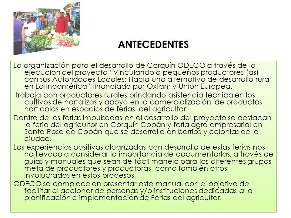 ANTECEDENTES La organización para el desarrollo de Corquín ODECO a través de la ejecución del proyecto Vinculando a pequeños productores (as) con sus Autoridades Locales: Hacia una alternativa de desarrollo rural en Latinoamérica financiado por Oxfam y Unión Europea.