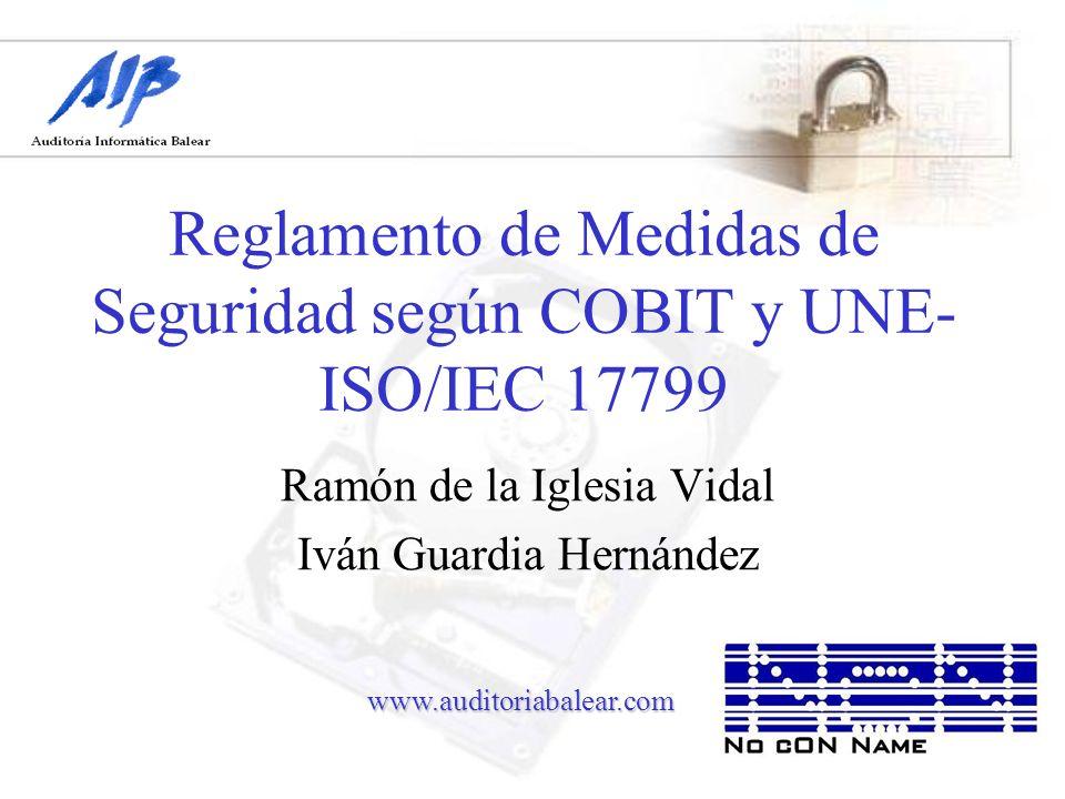 Reglamento de Medidas de Seguridad según COBIT y UNE-ISO/IEC 17799 1.Introducción 2.Reglamento medidas de seguridad 3.Introducción COBIT 4.Introducción UNE-ISO/IEC 17799 5.Reglamento, COBIT y UNE-ISO/IEC 17799 6.Soluciones practicas 7.Conclusiones 8.Bibliografía NcN2003