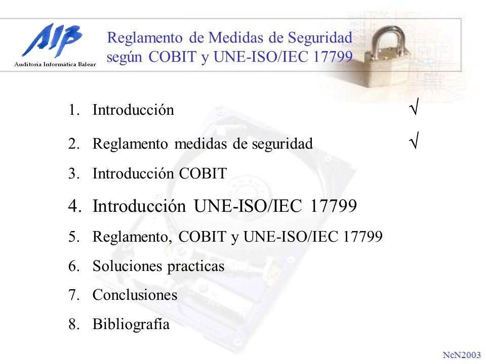 Reglamento de Medidas de Seguridad según COBIT y UNE-ISO/IEC 17799 COBIT ha sido desarrollado como estándares generalmente aplicables y aceptados para mejorar las prácticas de control y seguridad de las Tecnologías de Información (TI) que provean un marco de referencia para la Administración, Usuarios y Auditores.