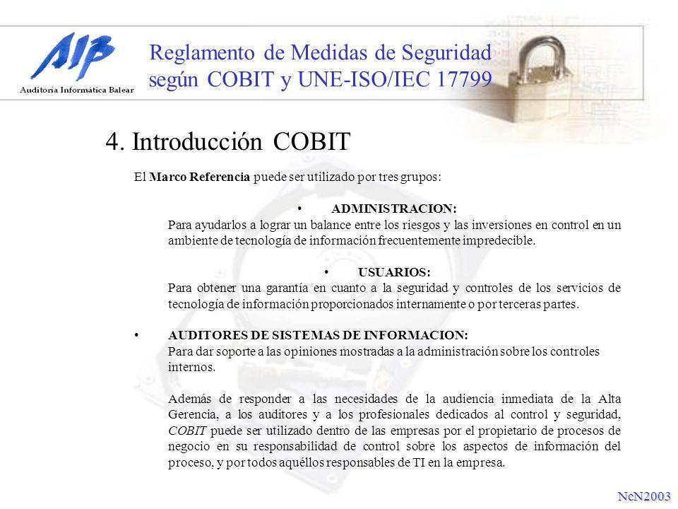 Reglamento de Medidas de Seguridad según COBIT y UNE-ISO/IEC 17799 El Marco Referencia puede ser utilizado por tres grupos: ADMINISTRACION: Para ayuda