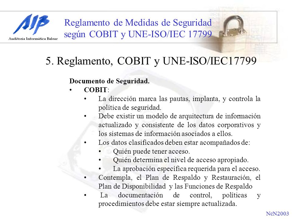 Reglamento de Medidas de Seguridad según COBIT y UNE-ISO/IEC 17799 Documento de Seguridad. COBIT: La dirección marca las pautas, implanta, y controla