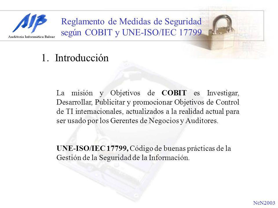 Reglamento de Medidas de Seguridad según COBIT y UNE-ISO/IEC 17799 1.Introducción La misión y Objetivos de COBIT es Investigar, Desarrollar, Publicita