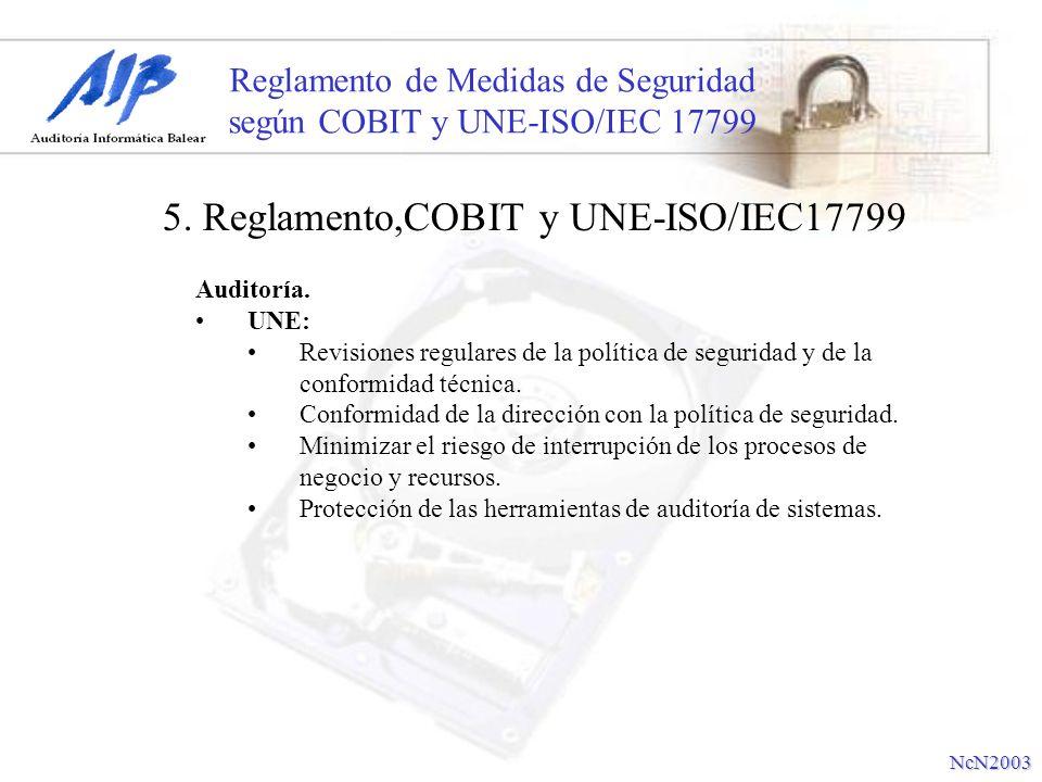 Reglamento de Medidas de Seguridad según COBIT y UNE-ISO/IEC 17799 Auditoría. UNE: Revisiones regulares de la política de seguridad y de la conformida