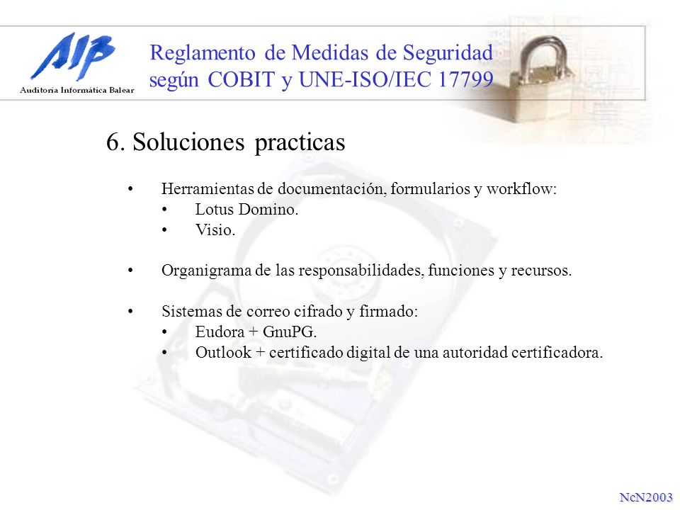 Reglamento de Medidas de Seguridad según COBIT y UNE-ISO/IEC 17799 6. Soluciones practicas NcN2003 Herramientas de documentación, formularios y workfl
