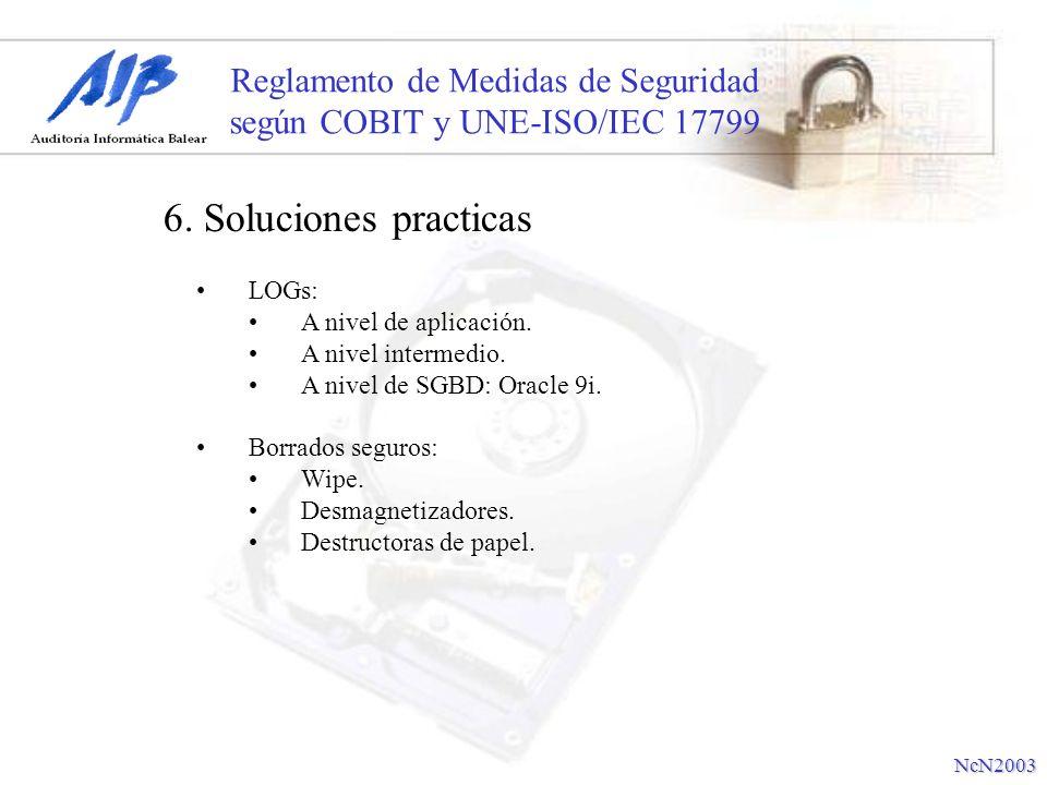 Reglamento de Medidas de Seguridad según COBIT y UNE-ISO/IEC 17799 6. Soluciones practicas NcN2003 LOGs: A nivel de aplicación. A nivel intermedio. A