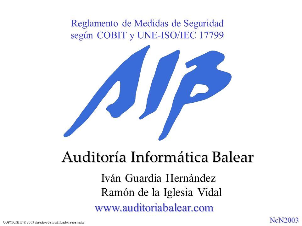 Reglamento de Medidas de Seguridad según COBIT y UNE-ISO/IEC 17799 Auditoría Informática Balear www.auditoriabalear.com NcN2003 Iván Guardia Hernández