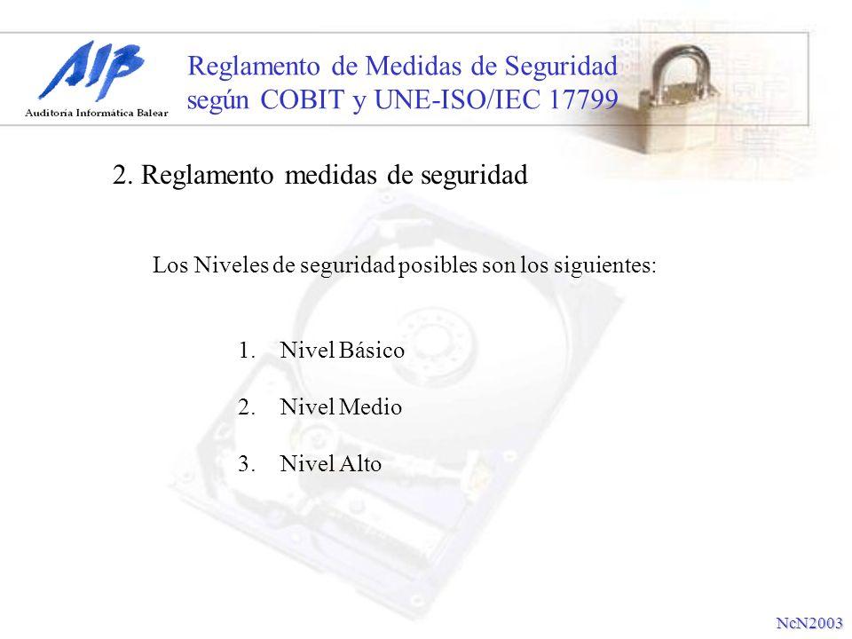 Reglamento de Medidas de Seguridad según COBIT y UNE-ISO/IEC 17799 2. Reglamento medidas de seguridad NcN2003 Los Niveles de seguridad posibles son lo