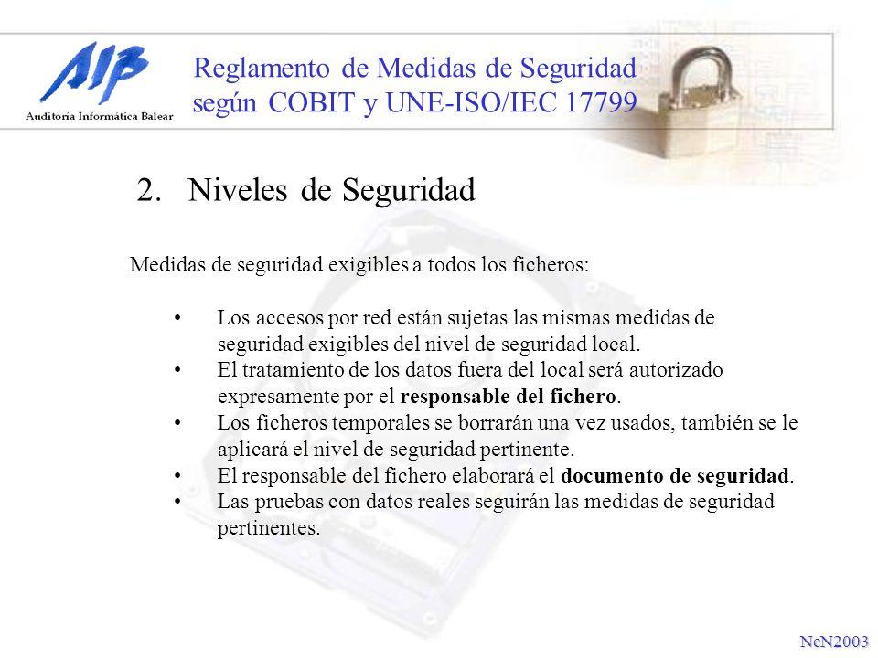 Reglamento de Medidas de Seguridad según COBIT y UNE-ISO/IEC 17799 2. Niveles de Seguridad Medidas de seguridad exigibles a todos los ficheros: Los ac