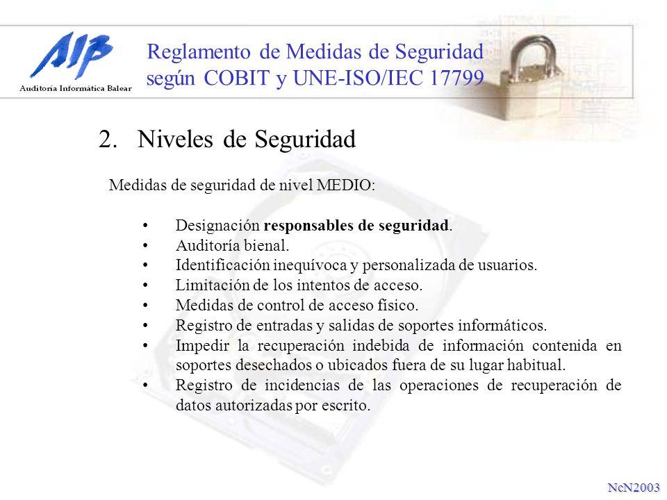 Reglamento de Medidas de Seguridad según COBIT y UNE-ISO/IEC 17799 2. Niveles de Seguridad NcN2003 Medidas de seguridad de nivel MEDIO: Designación re