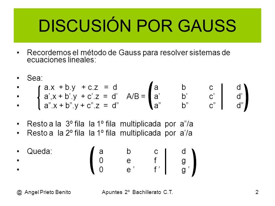 @ Angel Prieto BenitoApuntes 2º Bachillerato C.T.2 DISCUSIÓN POR GAUSS Recordemos el método de Gauss para resolver sistemas de ecuaciones lineales: Se