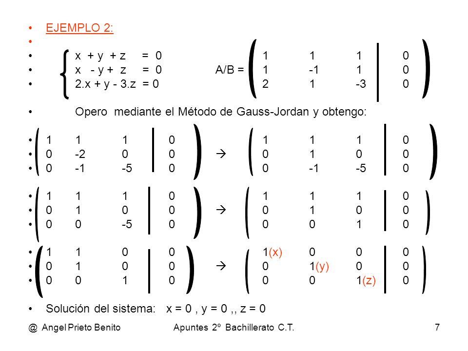 @ Angel Prieto BenitoApuntes 2º Bachillerato C.T.7 EJEMPLO 2: x + y + z = 01110 x - y + z = 0A/B =1-110 2.x + y - 3.z = 021-30 Opero mediante el Métod