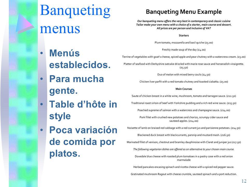 Banqueting menus Menús establecidos. Para mucha gente. Table dhôte in style Poca variación de comida por platos. 12