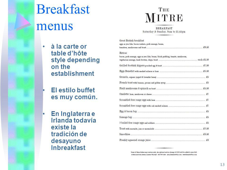 Breakfast menus à la carte or table dhôte style depending on the establishment El estilo buffet es muy común. En Inglaterra e Irlanda todavía existe l