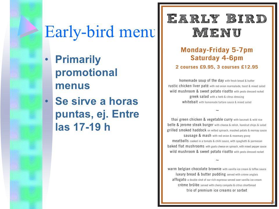 Early-bird menu Primarily promotional menus Se sirve a horas puntas, ej. Entre las 17-19 h 14
