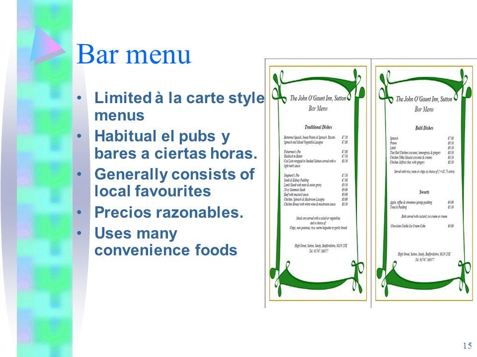 Bar menu Limited à la carte style menus Habitual el pubs y bares a ciertas horas. Generally consists of local favourites Precios razonables. Uses many