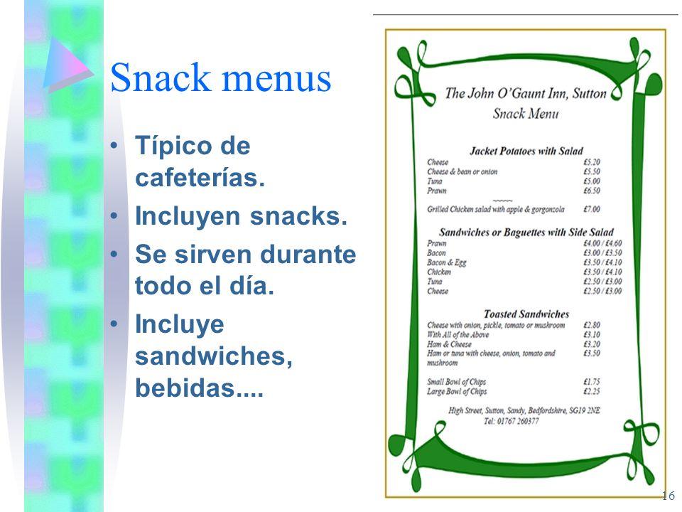 Snack menus Típico de cafeterías. Incluyen snacks. Se sirven durante todo el día. Incluye sandwiches, bebidas.... 16