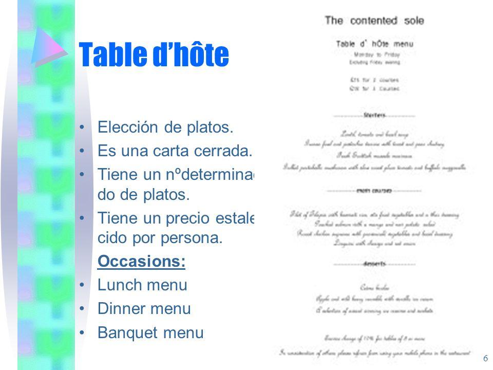 Table dhôte Elección de platos. Es una carta cerrada. Tiene un nºdeterminado do de platos. Tiene un precio estale- cido por persona. Occasions: Lunch