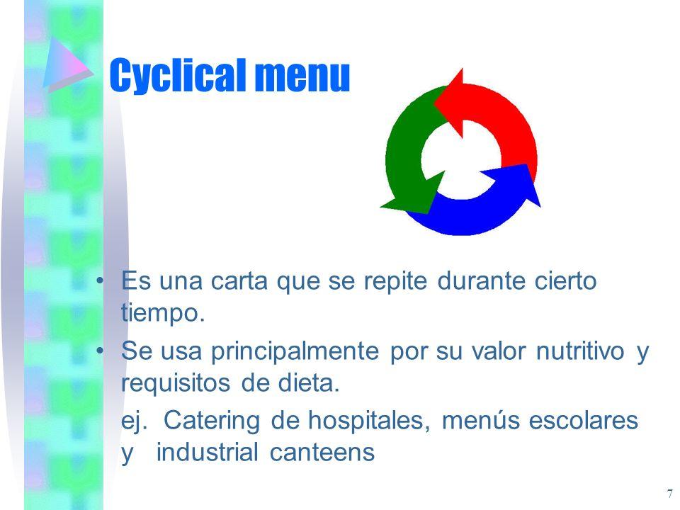 Cyclical menu Es una carta que se repite durante cierto tiempo. Se usa principalmente por su valor nutritivo y requisitos de dieta. ej. Catering de ho