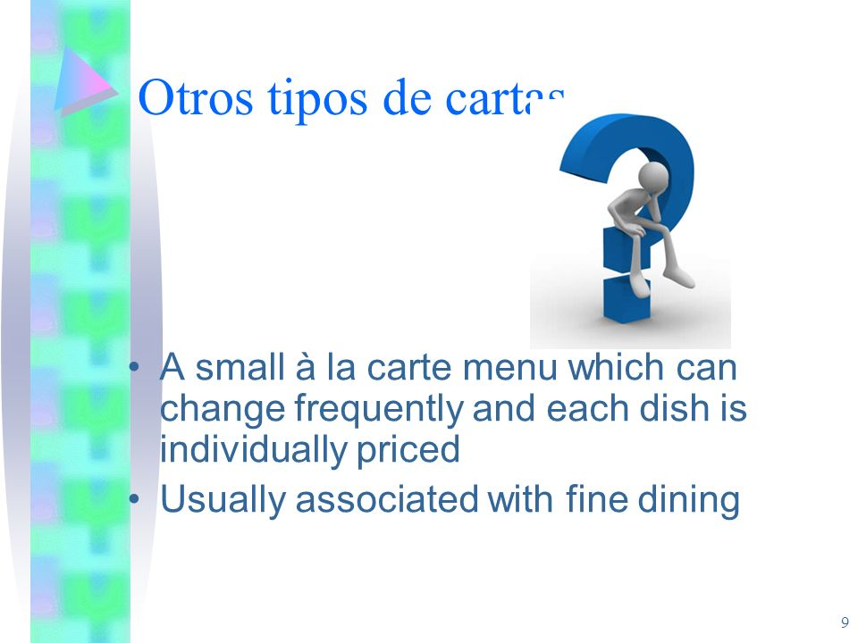 Otros tipos de cartas A small à la carte menu which can change frequently and each dish is individually priced Usually associated with fine dining 9