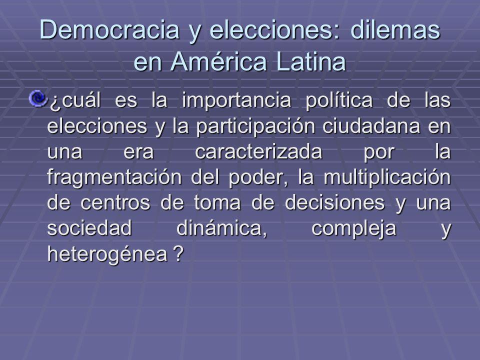 Democracia y elecciones: dilemas en América Latina ¿cuál es la importancia política de las elecciones y la participación ciudadana en una era caracter