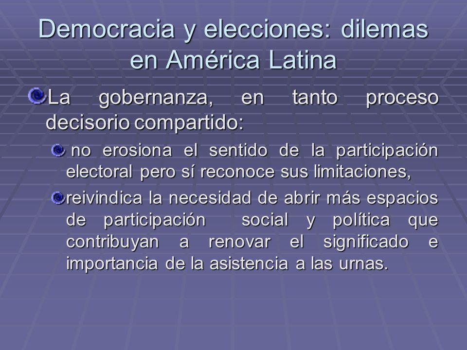 Democracia y elecciones: dilemas en América Latina La gobernanza, en tanto proceso decisorio compartido: no erosiona el sentido de la participación el