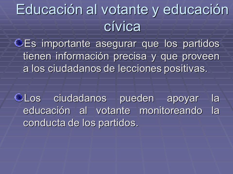 Educación al votante y educación cívica Es importante asegurar que los partidos tienen información precisa y que proveen a los ciudadanos de lecciones