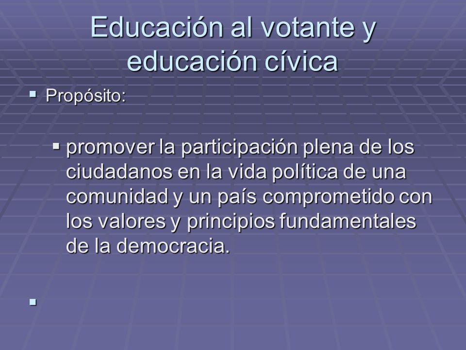 Educación al votante y educación cívica Propósito: Propósito: promover la participación plena de los ciudadanos en la vida política de una comunidad y