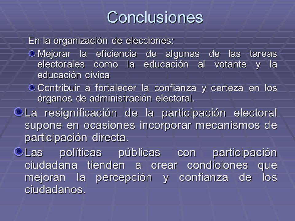 Conclusiones En la organización de elecciones: Mejorar la eficiencia de algunas de las tareas electorales como la educación al votante y la educación