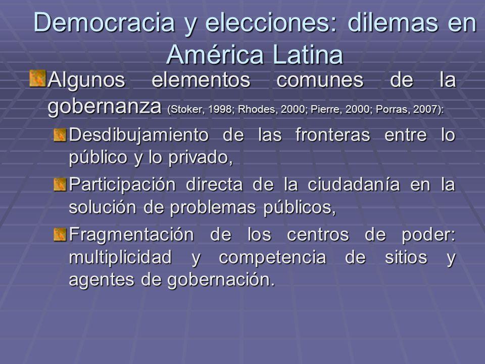Democracia y elecciones: dilemas en América Latina Algunos elementos comunes de la gobernanza (Stoker, 1998; Rhodes, 2000; Pierre, 2000; Porras, 2007)