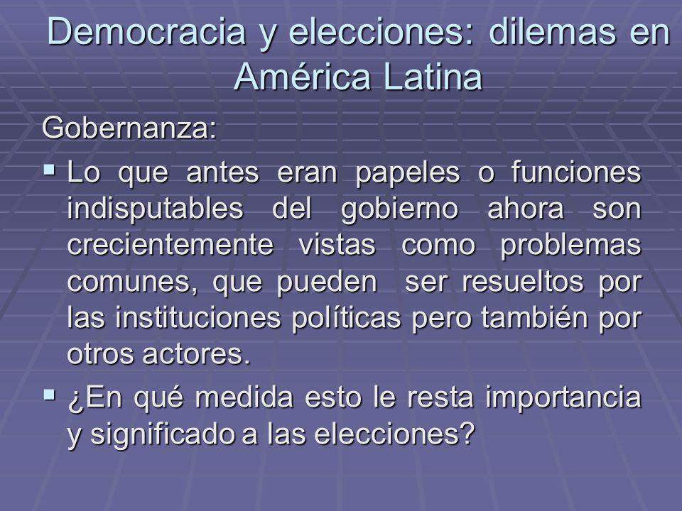 Democracia y elecciones: dilemas en América Latina Gobernanza: Lo que antes eran papeles o funciones indisputables del gobierno ahora son crecientemen