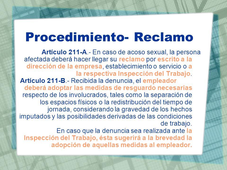 Procedimiento- administrativo Artículo 211-C.- El empleador dispondrá la realización de una investigación interna de los hechos o, en el plazo de cinco días, remitirá los antecedentes a la Inspección del Trabajo respectiva.