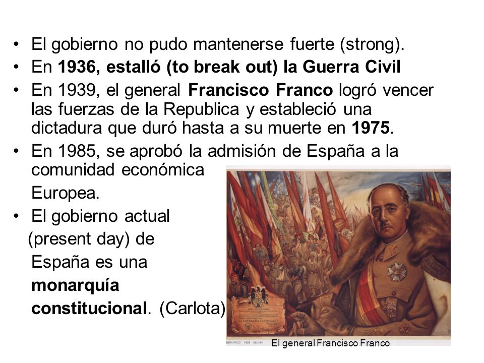 El gobierno no pudo mantenerse fuerte (strong). En 1936, estalló (to break out) la Guerra Civil En 1939, el general Francisco Franco logró vencer las
