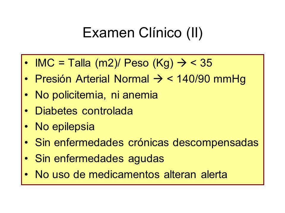Examen Clínico (II) IMC = Talla (m2)/ Peso (Kg) < 35 Presión Arterial Normal < 140/90 mmHg No policitemia, ni anemia Diabetes controlada No epilepsia