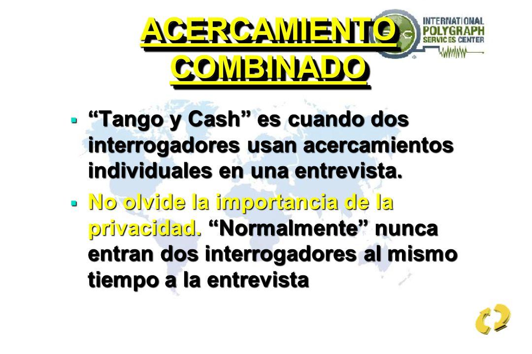 ACERCAMIENTO COMBINADO Tango y Cash es cuando dos interrogadores usan acercamientos individuales en una entrevista. Tango y Cash es cuando dos interro