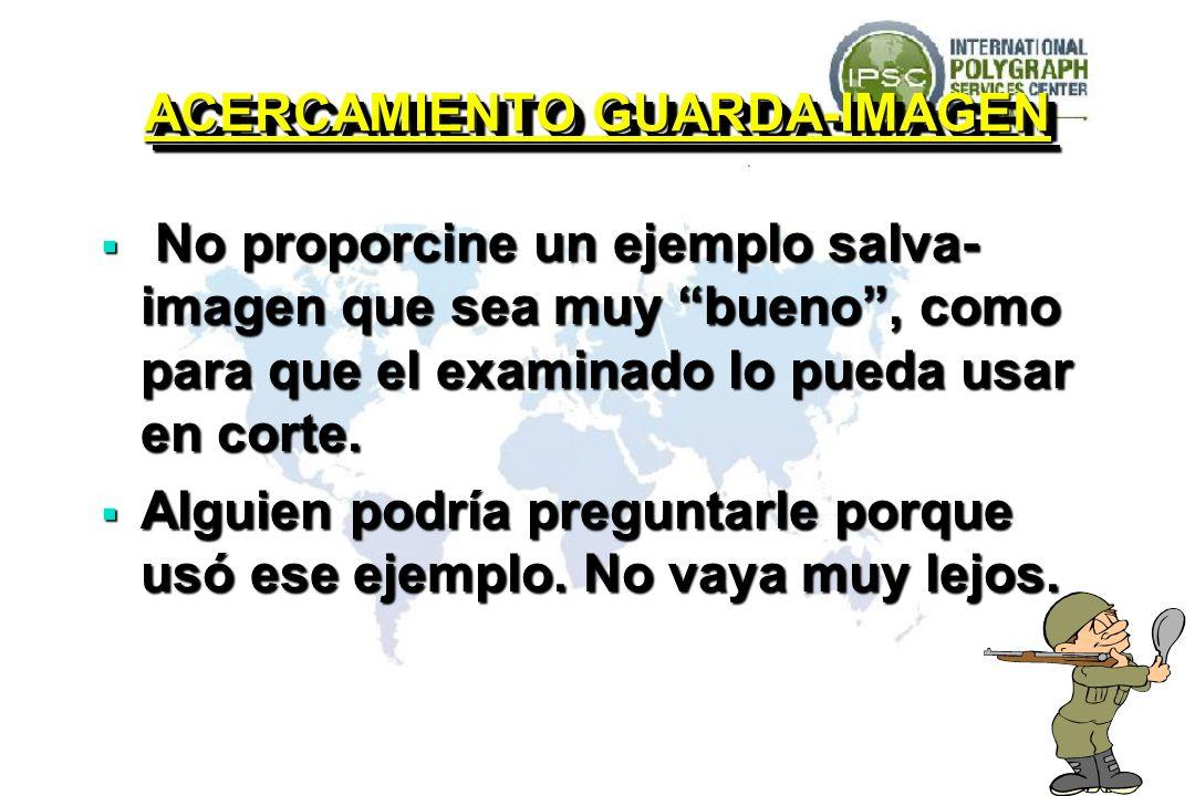 ACERCAMIENTO GUARDA-IMAGEN No proporcine un ejemplo salva- imagen que sea muy bueno, como para que el examinado lo pueda usar en corte.
