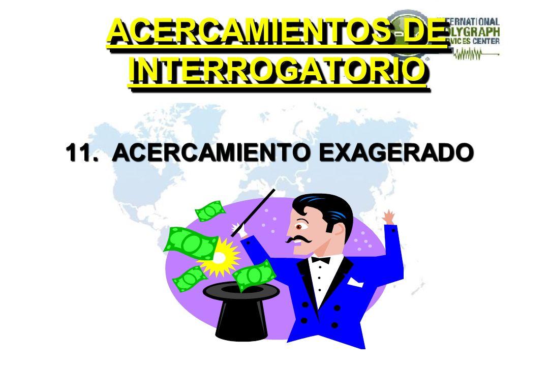 ACERCAMIENTOS DE INTERROGATORIO 11. ACERCAMIENTO EXAGERADO
