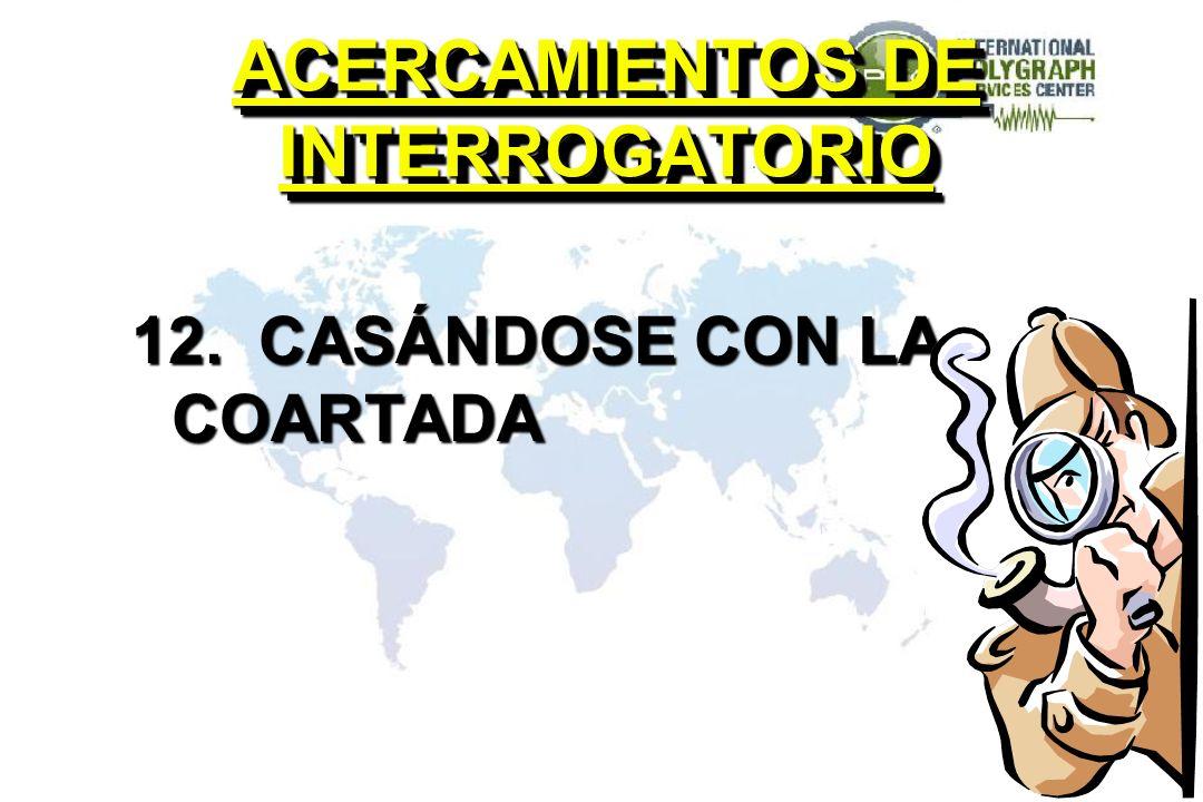 ACERCAMIENTOS DE INTERROGATORIO 12. CASÁNDOSE CON LA COARTADA