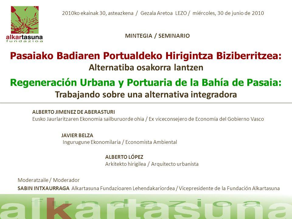 Pasaiako Badiaren Portualdeko Hirigintza Biziberritzea: Alternatiba osakorra lantzen Regeneración Urbana y Portuaria de la Bahía de Pasaia: Trabajando