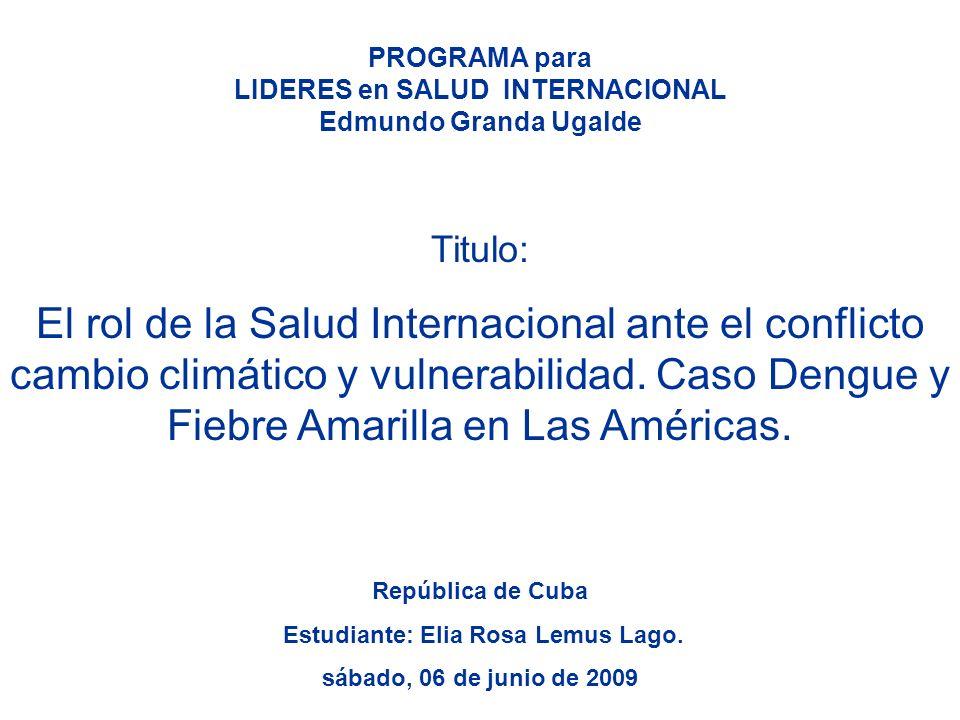 PROGRAMA para LIDERES en SALUD INTERNACIONAL Edmundo Granda Ugalde República de Cuba Estudiante: Elia Rosa Lemus Lago.