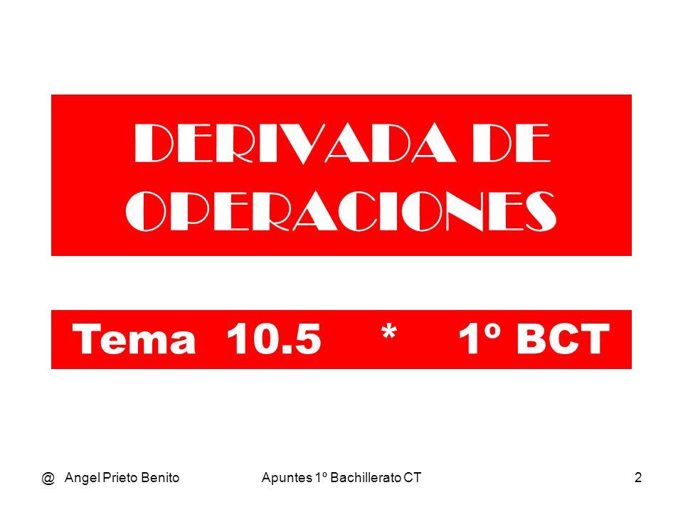 @ Angel Prieto BenitoApuntes 1º Bachillerato CT2 DERIVADA DE OPERACIONES Tema 10.5 * 1º BCT