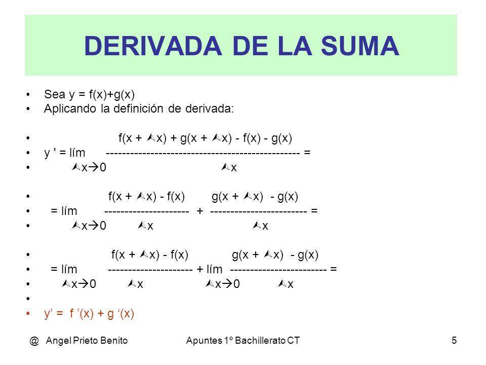 @ Angel Prieto BenitoApuntes 1º Bachillerato CT5 DERIVADA DE LA SUMA Sea y = f(x)+g(x) Aplicando la definición de derivada: f(x + x) + g(x + x) f(x) g
