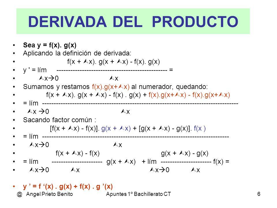 @ Angel Prieto BenitoApuntes 1º Bachillerato CT6 DERIVADA DEL PRODUCTO Sea y = f(x). g(x) Aplicando la definición de derivada: f(x + x). g(x + x) f(x)