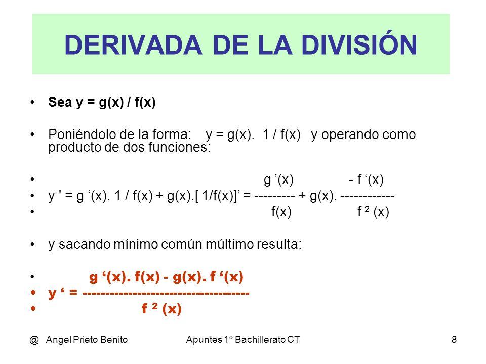 @ Angel Prieto BenitoApuntes 1º Bachillerato CT8 DERIVADA DE LA DIVISIÓN Sea y = g(x) / f(x) Poniéndolo de la forma: y = g(x). 1 / f(x) y operando com