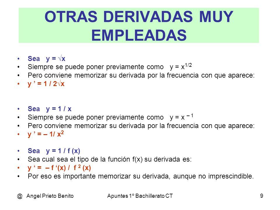 @ Angel Prieto BenitoApuntes 1º Bachillerato CT9 OTRAS DERIVADAS MUY EMPLEADAS Sea y = x Siempre se puede poner previamente como y = x 1/2 Pero convie
