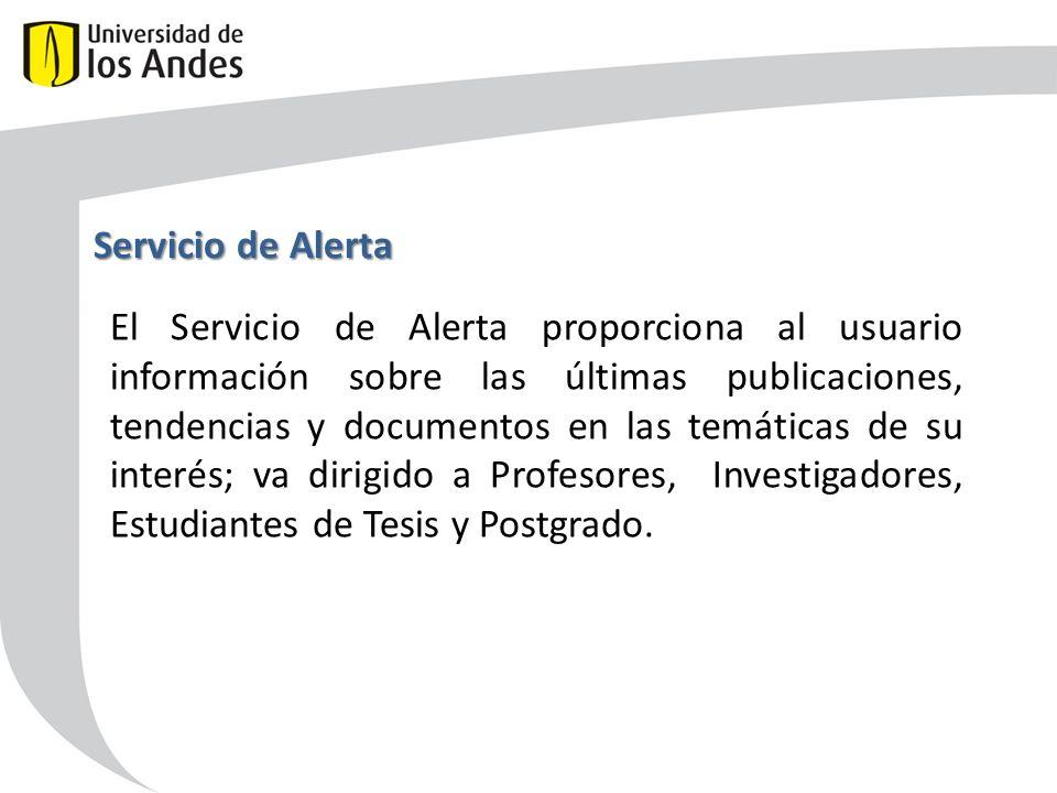 Servicio de Alerta El Servicio de Alerta proporciona al usuario información sobre las últimas publicaciones, tendencias y documentos en las temáticas