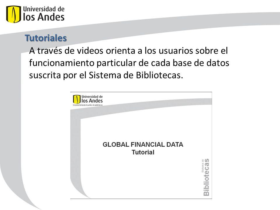 Tutoriales A través de videos orienta a los usuarios sobre el funcionamiento particular de cada base de datos suscrita por el Sistema de Bibliotecas.