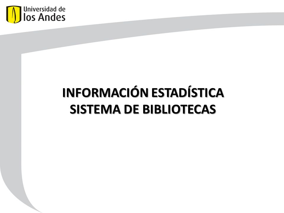 INFORMACIÓN ESTADÍSTICA SISTEMA DE BIBLIOTECAS