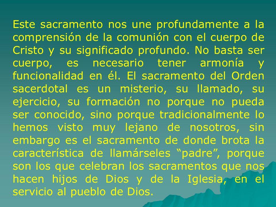 Este sacramento nos une profundamente a la comprensión de la comunión con el cuerpo de Cristo y su significado profundo. No basta ser cuerpo, es neces