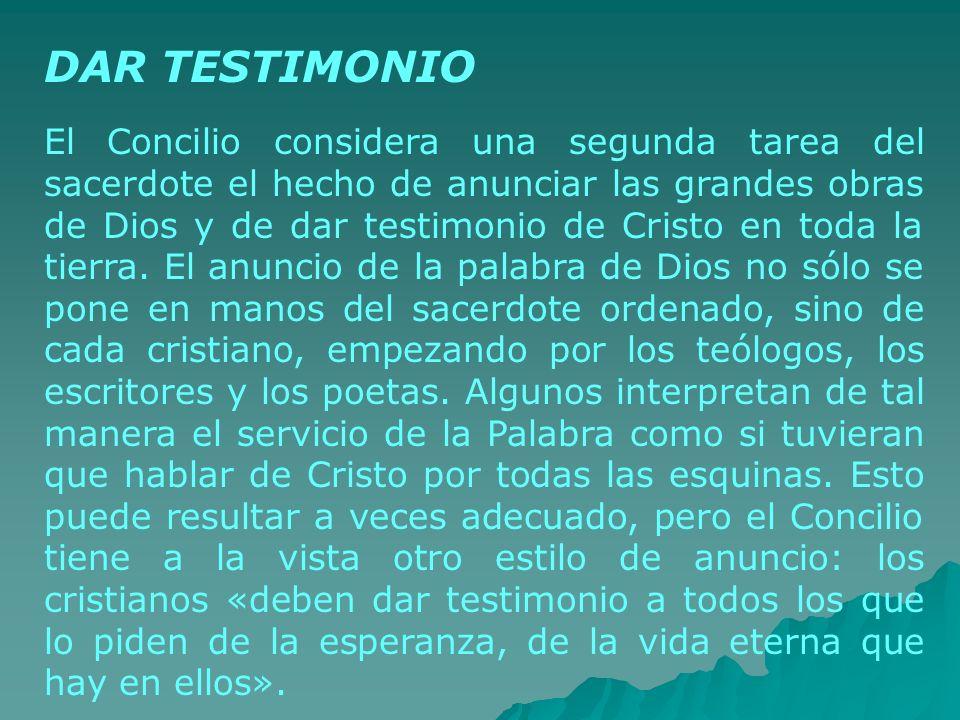 DAR TESTIMONIO El Concilio considera una segunda tarea del sacerdote el hecho de anunciar las grandes obras de Dios y de dar testimonio de Cristo en t